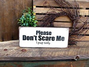 686415ff77184 Details about Funny Wooden Sign, Please Don't Scare Me I Poop Easily