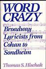 Word Crazy: Broadway Lyricists from Cohan to Sondheim by Thomas S. Hischak (Hardback, 1991)