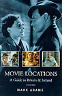 Movie Locations: A Guide to Britain and Ireland by Mark Adams (Paperback, 2000)
