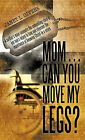 Mom...Can You Move My Legs? by Janet L. Givens (Hardback, 2010)