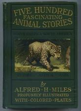 Five Hundred Fascinating Animal Stories Alfred H. Miles 1907