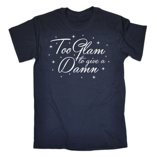 Too Glam To Give A Damn T-SHIRT Humor Glamour Funny Present Gift Birthday