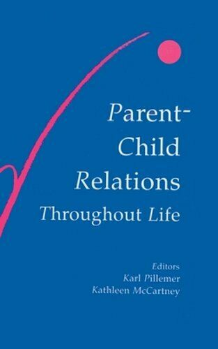 Parent-child Relations Throughout Life by PH.D. Pillemer, Karl, Professor: New