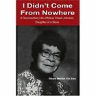 I Didn't Come from Nowhere: A Documentary Life of Marie Cheek Johnson, Daughter of a Slave by Ethard Wendel Van Stee (Paperback / softback, 2001)