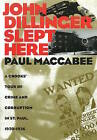 John Dillinger Slept Here: Crooks' Tour of Crime and Corruption in St.Paul, 1920-1936 by Paul Maccabee (Hardback, 1995)