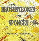 Brushstrokes to Sponges by Richard Jeremy Warburg (Hardback, 2013)