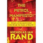 The Petrol Manifesto!: Drivers of the World Unite! and Break the Chains of Big Oil! by Nicholas Ian Rand (Paperback / softback, 2009)