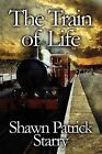 The Train of Life by Shawn Patrick Starry (Paperback / softback, 2010)
