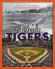 Great Lakes Books: The Detroit Tigers : A Pictorial Celebration of the Greatest Players and Moments in Tigers History by William M. Anderson (2008, Hardcover)