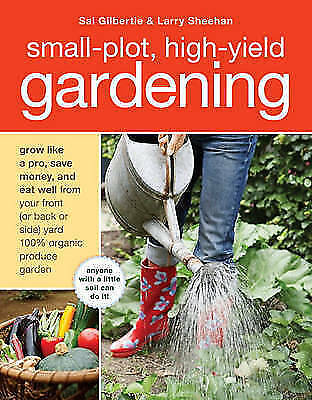 Small-Plot, High-Yield Gardening by Sal Gilbertie (Paperback, 2010)