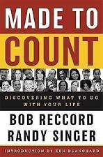 Made to Count : Discovering What to Do with Your Life by Randy Singer and Bob Re