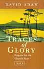Traces of Glory: Prayers for the Church Year: Year B by David Adam (Paperback, 1999)