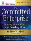 The Committed Enterprise: Making Vision, Values and Branding Work by Hugh Davidson (Paperback, 2004)