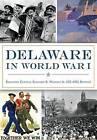 Delaware in World War I by Brig Gen Kennard R Wiggins Jr (De Ang Ret ), Brig Gen Kennard R Wiggins, Brigadier General Kennard R Wiggins Jr (De Ang Retired) (Paperback / softback, 2015)