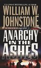 Anarchy in the Ashes by William W. Johnstone (2008, Paperback)