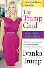 The Trump Card: Playing to Win in Work and Life by Ivanka Trump (Paperback / softback, 2010)