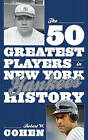 The 50 Greatest Players in New York Yankees History by Robert W. Cohen (Hardback, 2012)