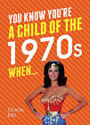 You Know You're a Child of the 1970s When... by Charlie Ellis (Hardback, 2016)