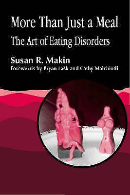 More Than Just a Meal: The Art of Eating Disorders by Susan R. Makin (Paperback,