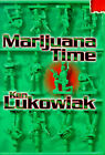 Marijuana Time: Join the Army, See the World, Meet Interesting People and Smoke All Their Dope by Ken Lukowiak (Hardback, 2000)