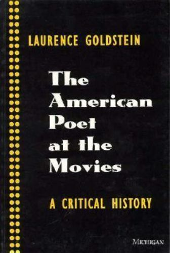 The American Poet at the Movies: A Critical History, Goldstein, Laurence, Good B