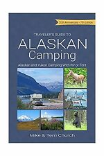 Traveler's Guide: Traveler's Guide to Alaskan Camping : Alaskan and Yukon Camping with RV or Tent by Mike Church and Terri Church (2017, Paperback)