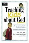 Teaching Kids About God an Age-by-age Plan for Parents of Children From Birth T