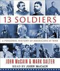 Thirteen Soldiers: A Personal History of Americans at War by John McCain, Mark Salter (CD-Audio, 2014)