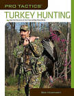 Pro Tactics: Turkey Hunting: Use the Secrets of the Pros to Bag More Birds by Bob Humphrey (Paperback, 2009)