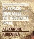 Alexandre Arrechea: The Inevitable Space by Alexandre Arrechea (Hardback, 2014)