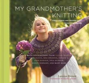My Grandmother's Knitting: Family Stories and Inspired Knits from Top De - GOOD