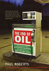 The End of Oil: The Decline of the Petroleum Economy and the Rise of a New Energy Order by Paul Roberts (Paperback, 2005)