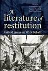 A Literature of Restitution: Critical Essays on W. G. Sebald by Manchester University Press (Paperback, 2016)