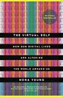 The Virtual Self: How Our Digital Lives Are Altering the World Around Us by Nora Young (Paperback / softback, 2013)