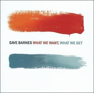 BARNES-DAVE-WHAT-WE-WANT-WHAT-WE-GET-CD-NEW