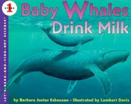 Baby Whales Drink Milk (LET'S-READ-AND-FIND-OUT SCIENCE BOOKS)
