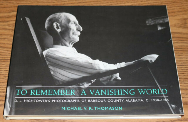 TO REMEMBER A VANISHING WORLD Hightower Photographs Barbour County AL Thomason