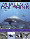 Exploring Nature: Whales & Dolphins: Dive into the Watery World of Whales, Dolphins, Narwhals and Rorquals, All Shown in 190 Spectacular Images by Robin Kerrod (Hardback, 2014)