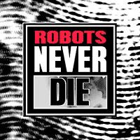 robotsneverdie