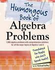 The Humongous Book of Algebra Problems: Translated for People Who Don't Speak Math!! by W Michael Kelley (Paperback / softback)