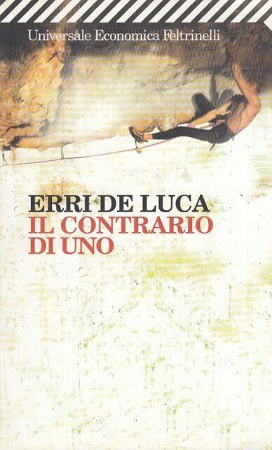 L- IL CONTRARIO DI UNO - DE LUCA - FELTRINELLI -- 4a ED. - 2007 - B - YDS190