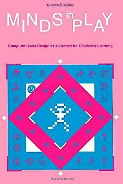 Minds in Play : Computer Game Design As a Context for Children's Learn-ExLibrary
