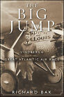 The Big Jump: Lindbergh and the Great Atlantic Air Race by Jim Donovan, Richard Bak (Hardback, 2011)