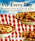Pie Every Day : Recipes and Slices of Life by Pat Willard (1998, Paperback, Reprint)