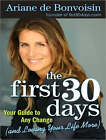 The First 30 Days: Your Guide to Any Change (and Loving Your Life More) by Ariane De Bonvoisin (CD-Audio, 2008)