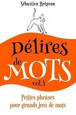 Délires de Mots: Délires de Mots : Petites Phrases Pour Grands Jeux de Mots...