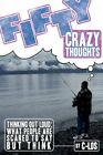 Fifty Crazy Thoughts Thinking out Loud What People Are Scared to Say but Think