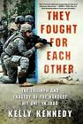 They Fought for Each Other: The Triumph and Tragedy of the Hardest Hit Unit in Iraq by Kelly Kennedy (Paperback / softback)