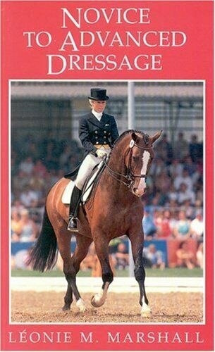 Novice to Advanced Dressage By Leonie Marshall