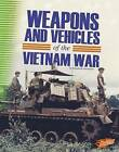Weapons and Vehicles of the Vietnam War by Elizabeth Summers (Hardback, 2015)